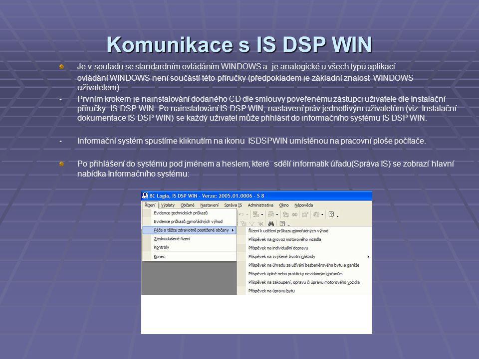 Popis hlavních funkcí a jejich modulů Správa IS Obsahuje činnosti spojené s údržbou systému- používá ji administrátor IS DSP WIN.