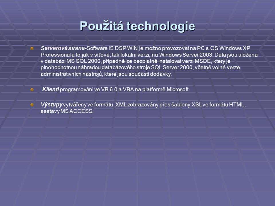 Pou ž itá technologie Serverová strana-Software IS DSP WIN je možno provozovat na PC s OS Windows XP Professional a to jak v síťové, tak lokální verzi, na Windows Server 2003.