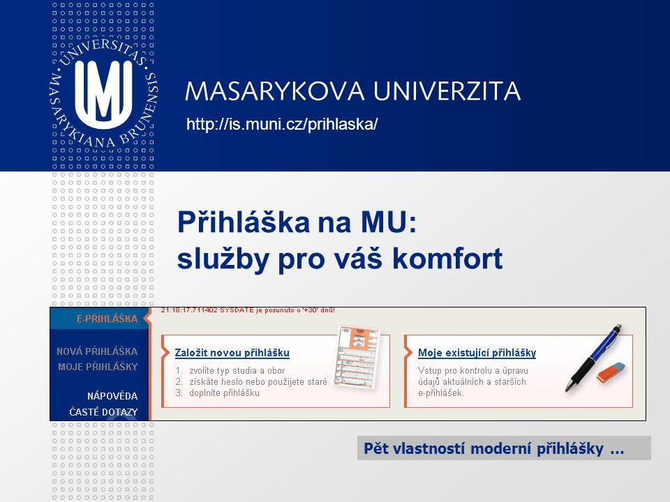 Přihláška na MU: služby pro váš komfort Pět vlastností moderní přihlášky … http://is.muni.cz/prihlaska/