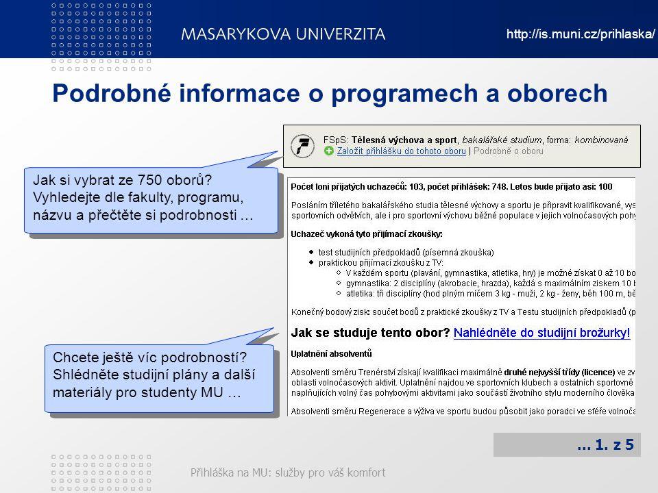 Přihláška na MU: služby pro váš komfort Podrobné informace o programech a oborech... 1. z 5 Jak si vybrat ze 750 oborů? Vyhledejte dle fakulty, progra