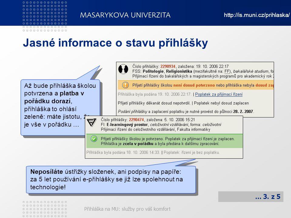 Přihláška na MU: služby pro váš komfort Jasné informace o stavu přihlášky Neposíláte ústřižky složenek, ani podpisy na papíře: za 5 let používání e-př