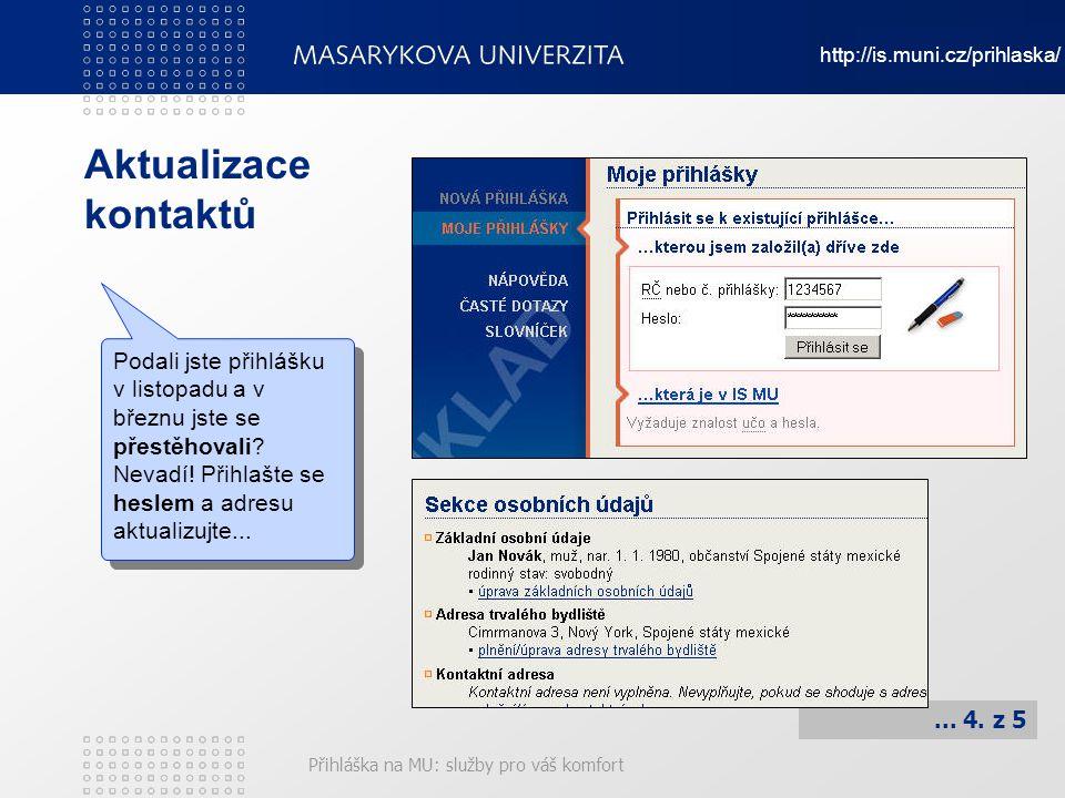 Přihláška na MU: služby pro váš komfort... 4. z 5 Aktualizace kontaktů Podali jste přihlášku v listopadu a v březnu jste se přestěhovali? Nevadí! Přih