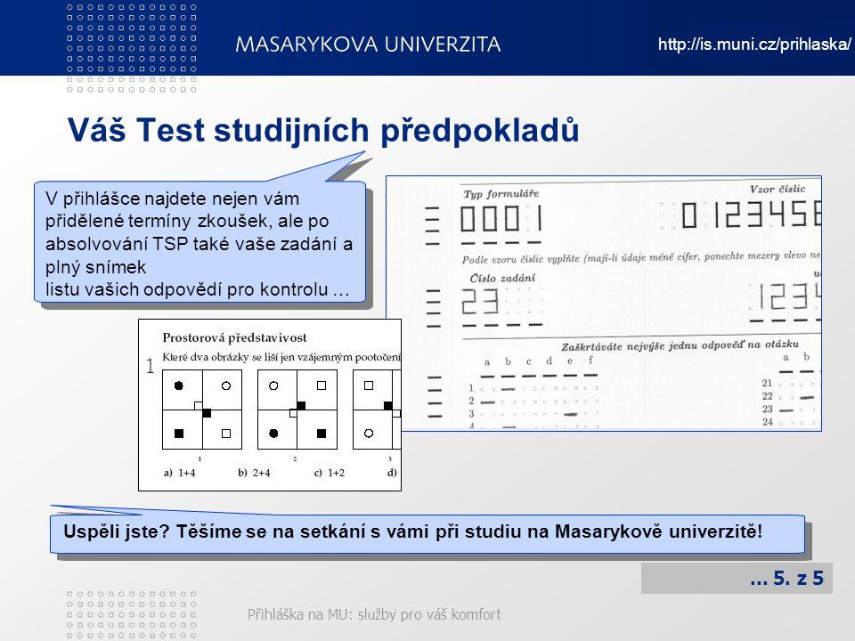 Přihláška na MU: služby pro váš komfort Váš Test studijních předpokladů Uspěli jste? Těšíme se na setkání s vámi při studiu na Masarykově univerzitě!