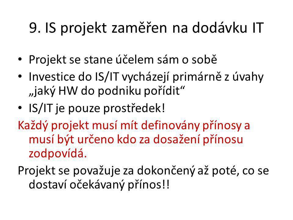 """9. IS projekt zaměřen na dodávku IT Projekt se stane účelem sám o sobě Investice do IS/IT vycházejí primárně z úvahy """"jaký HW do podniku pořídit"""" IS/I"""