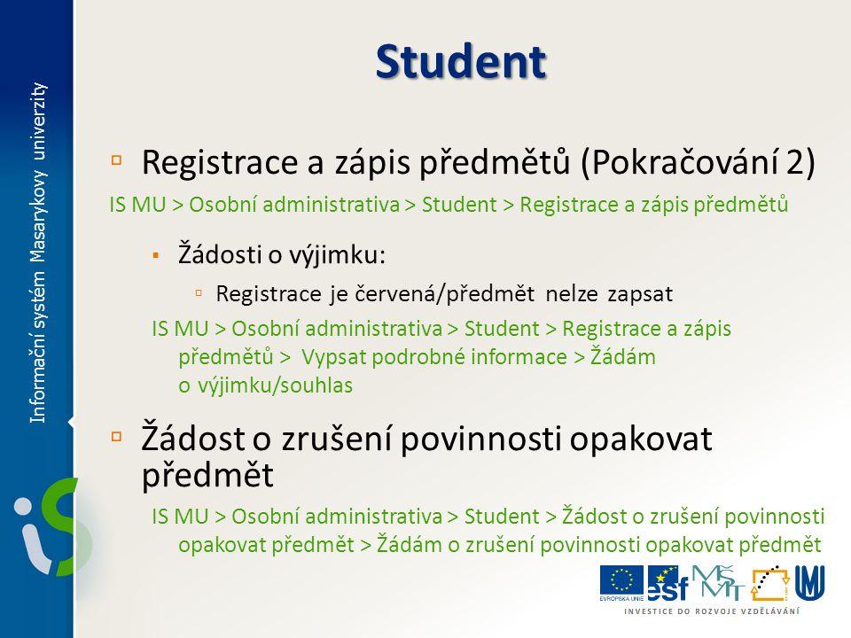 ▫ Registrace a zápis předmětů (Pokračování 2) IS MU > Osobní administrativa > Student > Registrace a zápis předmětů ▪ Žádosti o výjimku: ▫ Registrace