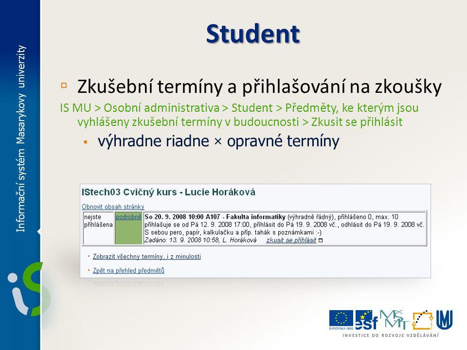 ▫ Zkušební termíny a přihlašování na zkoušky IS MU > Osobní administrativa > Student > Předměty, ke kterým jsou vyhlášeny zkušební termíny v budoucnos