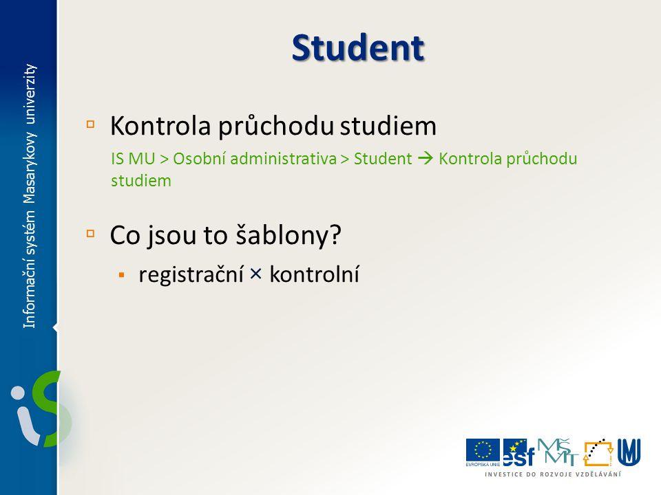 ▫ Kontrola průchodu studiem IS MU > Osobní administrativa > Student  Kontrola průchodu studiem ▫ Co jsou to šablony? ▪ registrační × kontrolní Inform
