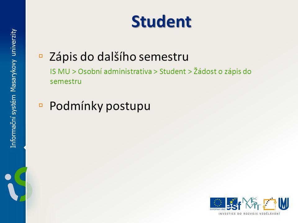 ▫ Zápis do dalšího semestru IS MU > Osobní administrativa > Student > Žádost o zápis do semestru ▫ Podmínky postupu Informační systém Masarykovy unive
