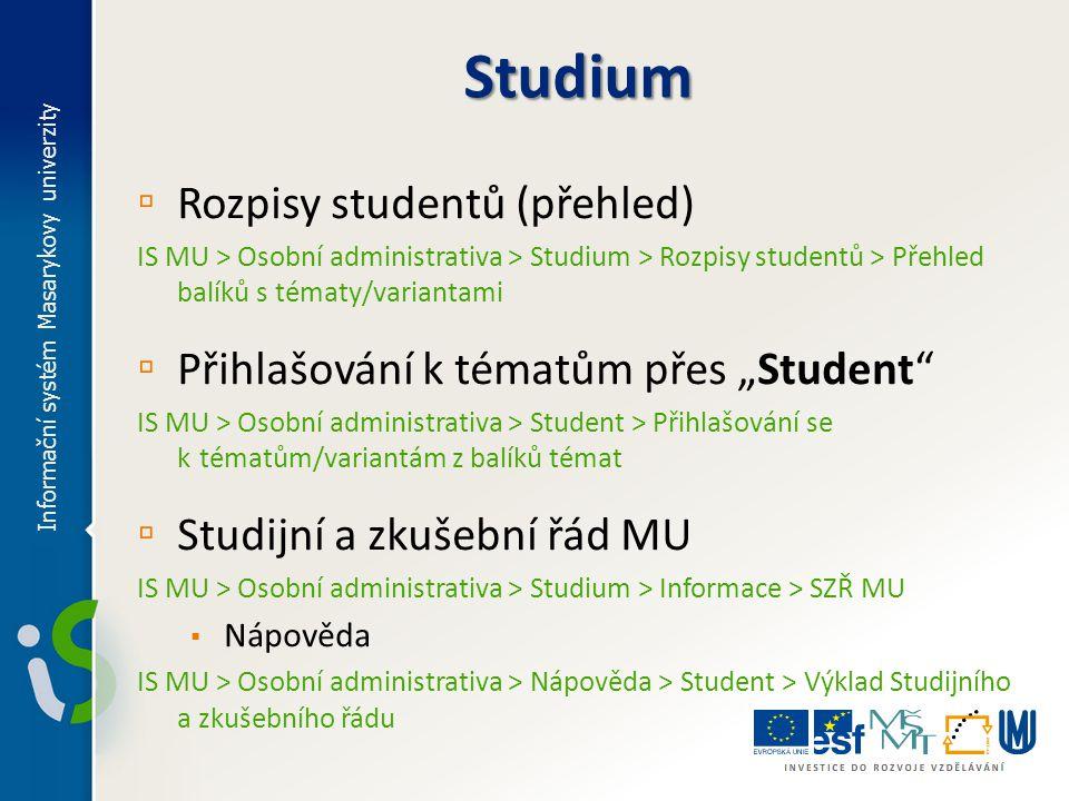 ▫ Rozpisy studentů (přehled) IS MU > Osobní administrativa > Studium > Rozpisy studentů > Přehled balíků s tématy/variantami ▫ Přihlašování k tématům