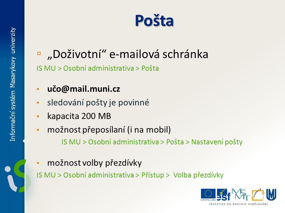 """▫ """"Doživotní"""" e-mailová schránka IS MU > Osobní administrativa > Pošta ▪ učo@mail.muni.cz ▪ sledování pošty je povinné ▪ kapacita 200 MB ▪ možnost pře"""