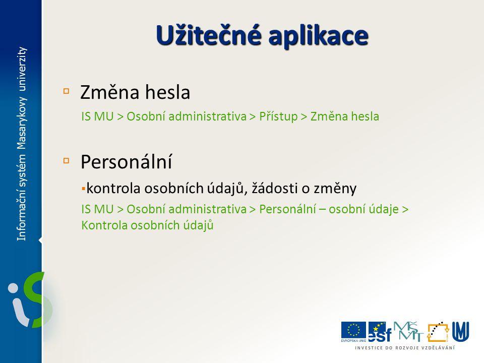 Užitečné aplikace ▫ Změna hesla IS MU > Osobní administrativa > Přístup > Změna hesla ▫ Personální ▪ kontrola osobních údajů, žádosti o změny IS MU >