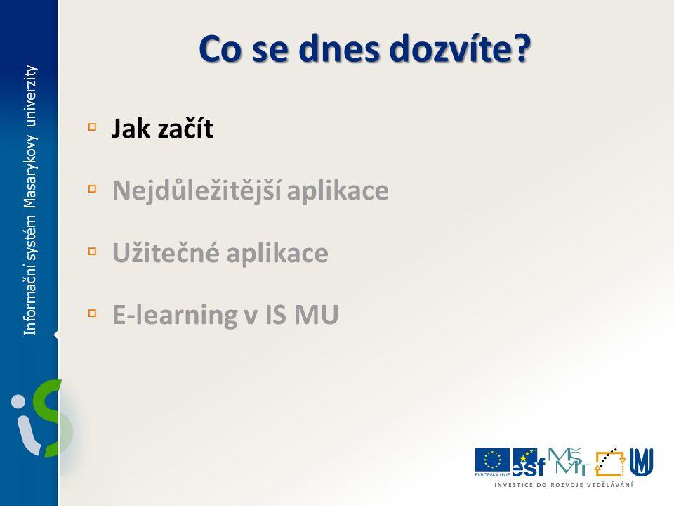 Co se dnes dozvíte? ▫ Jak začít ▫ Nejdůležitější aplikace ▫ Užitečné aplikace ▫ E-learning v IS MU Informační systém Masarykovy univerzity
