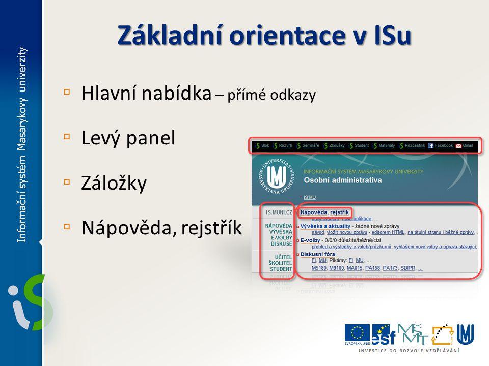 Základní orientace v ISu ▫ Hlavní nabídka – přímé odkazy ▫ Levý panel ▫ Záložky ▫ Nápověda, rejstřík Informační systém Masarykovy univerzity