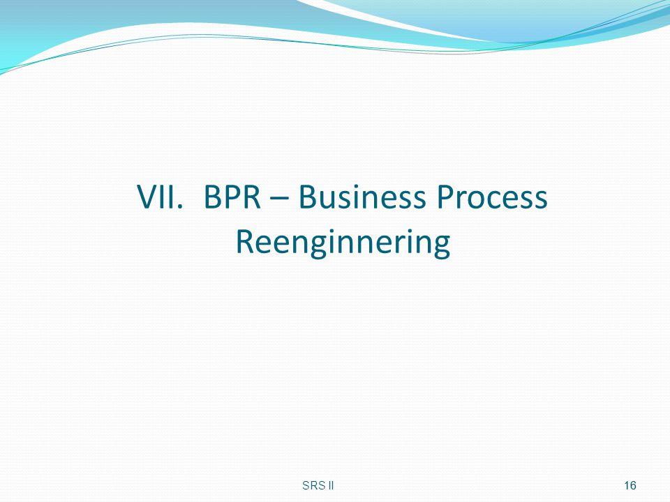 VII. BPR – Business Process Reenginnering SRS II16