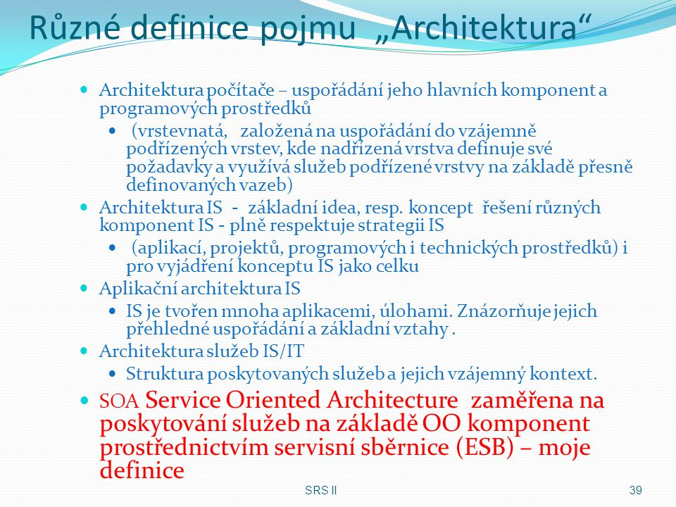 """Různé definice pojmu """"Architektura"""" Architektura počítače – uspořádání jeho hlavních komponent a programových prostředků (vrstevnatá, založená na uspo"""