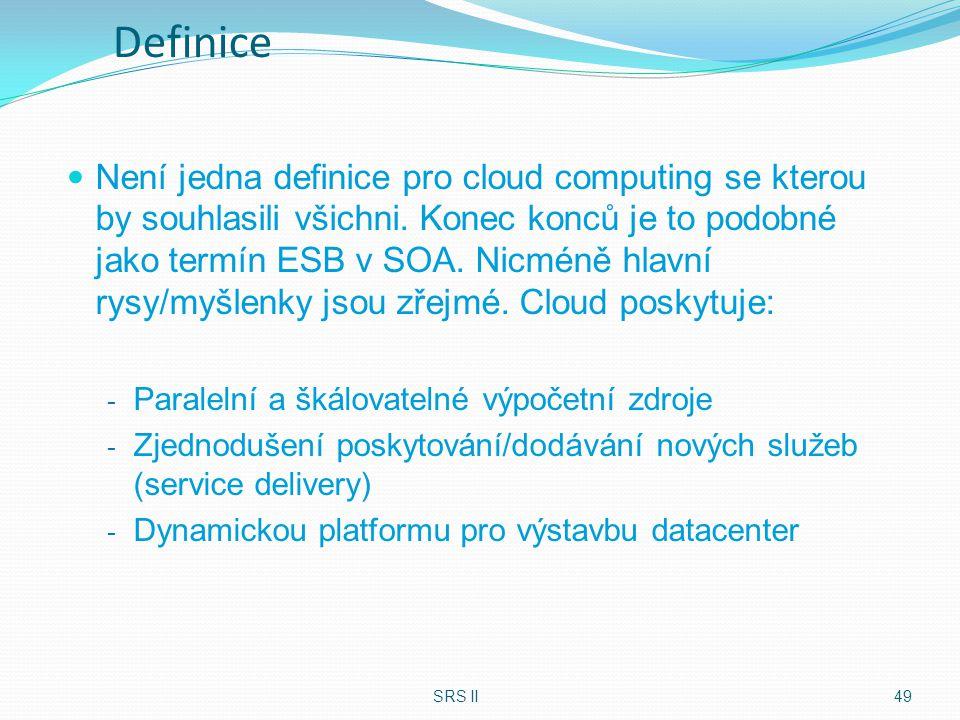 Definice Není jedna definice pro cloud computing se kterou by souhlasili všichni. Konec konců je to podobné jako termín ESB v SOA. Nicméně hlavní rysy