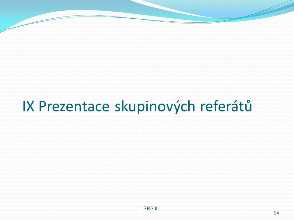 IX Prezentace skupinových referátů 54 SRS II