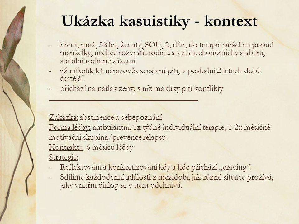 Ukázka kasuistiky - kontext - klient, muž, 38 let, ženatý, SOU, 2, děti, do terapie přišel na popud manželky, nechce rozvrátit rodinu a vztah, ekonomi