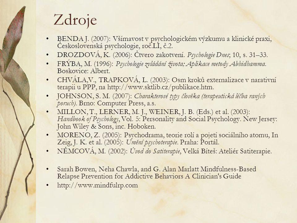 Zdroje BENDA J. (2007): Všímavost v psychologickém výzkumu a klinické praxi, Československá psychologie, roč.LI, č.2. DROZDOVÁ, K. (2006): Čtvero zako