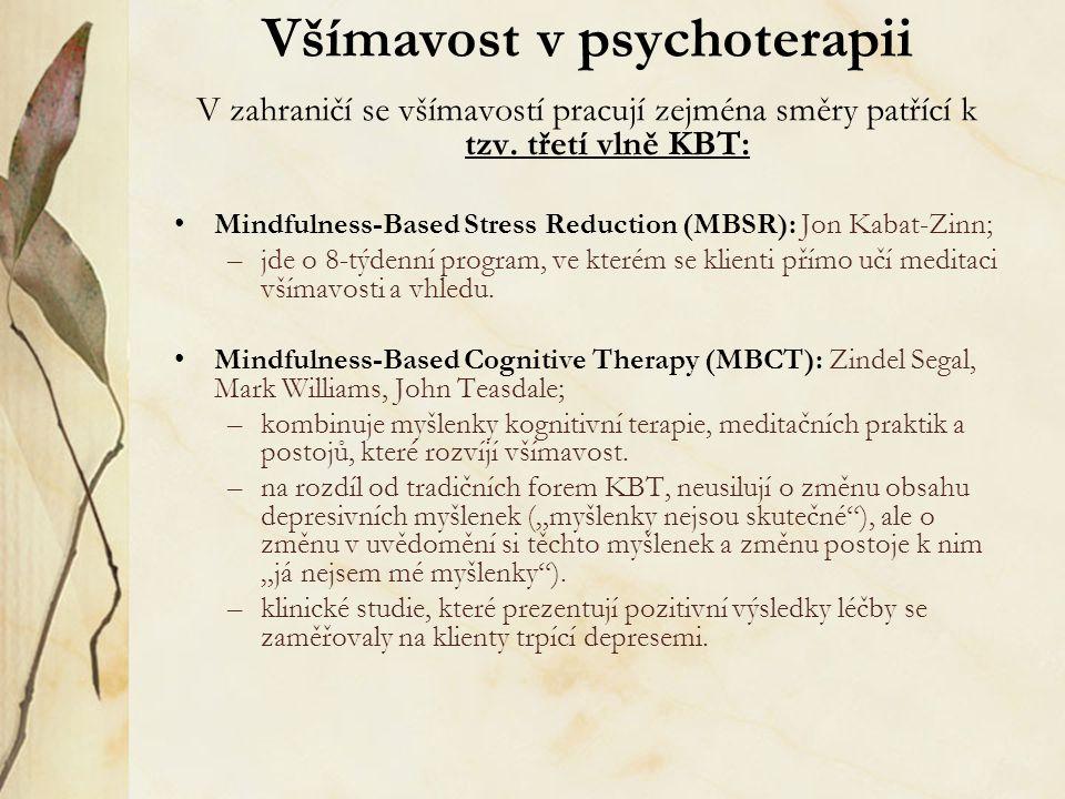 Všímavost v psychoterapii V zahraničí se všímavostí pracují zejména směry patřící k tzv. třetí vlně KBT: Mindfulness-Based Stress Reduction (MBSR): Jo