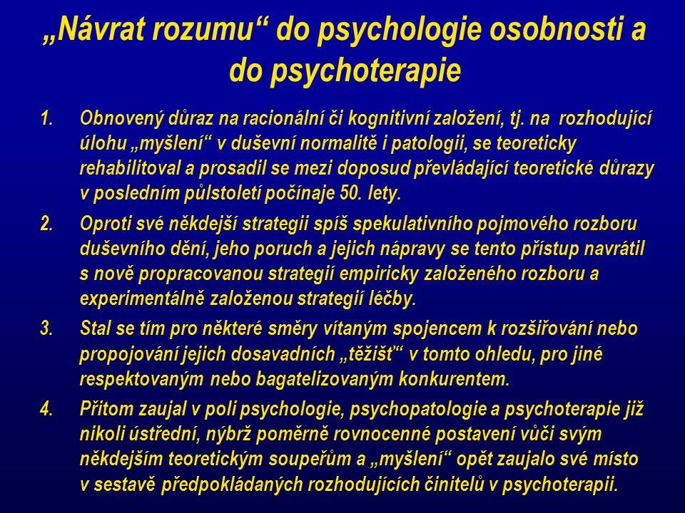 """""""Návrat rozumu"""" do psychologie osobnosti a do psychoterapie 1.Obnovený důraz na racionální či kognitivní založení, tj. na rozhodující úlohu """"myšlení"""""""