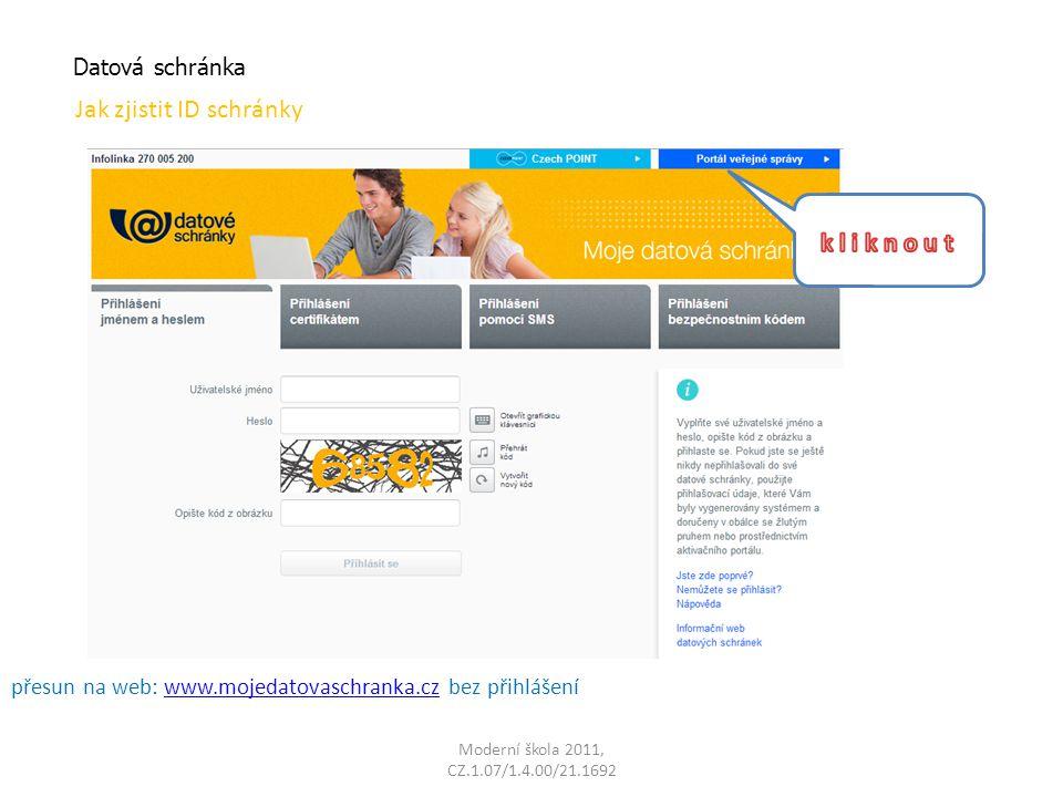 Datová schránka Jak zjistit ID schránky přesun na web: www.mojedatovaschranka.cz bez přihlášeníwww.mojedatovaschranka.cz