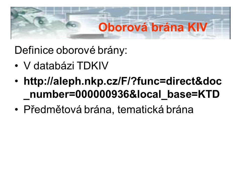 Definice oborové brány: V databázi TDKIV http://aleph.nkp.cz/F/?func=direct&doc _number=000000936&local_base=KTD Předmětová brána, tematická brána Obo