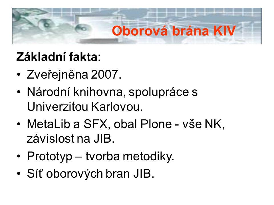 Základní fakta: Zveřejněna 2007. Národní knihovna, spolupráce s Univerzitou Karlovou. MetaLib a SFX, obal Plone - vše NK, závislost na JIB. Prototyp –