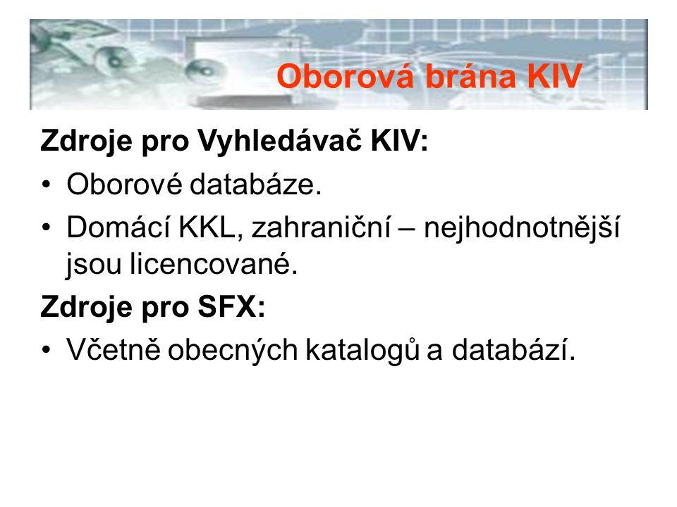 Zdroje pro Vyhledávač KIV: Oborové databáze. Domácí KKL, zahraniční – nejhodnotnější jsou licencované. Zdroje pro SFX: Včetně obecných katalogů a data
