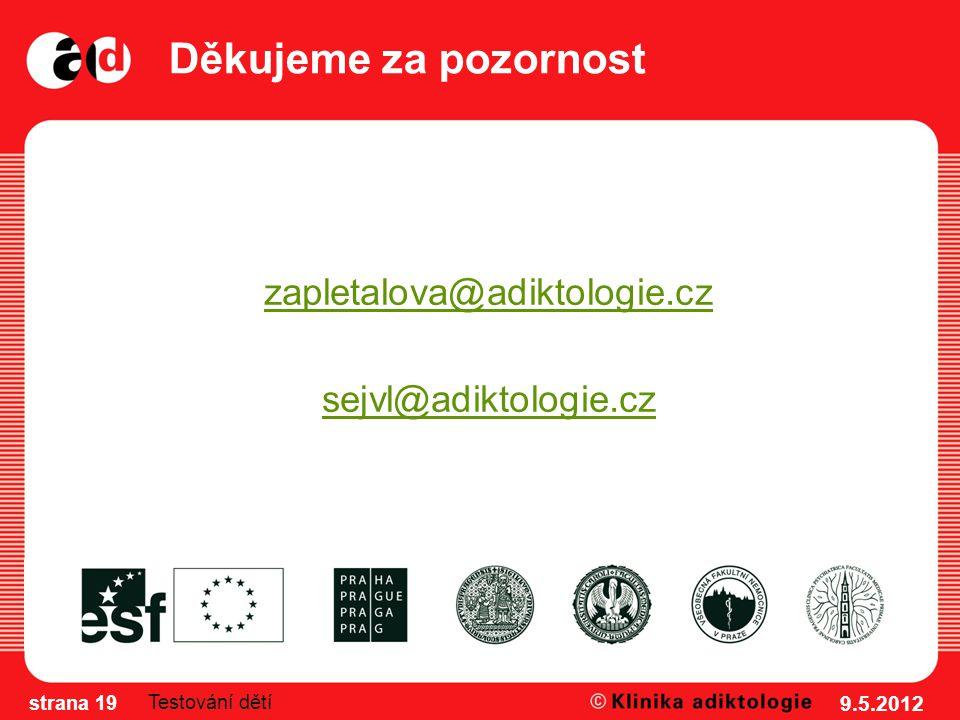Děkujeme za pozornost zapletalova@adiktologie.cz sejvl@adiktologie.cz 9.5.2012 strana 19 Testování dětí