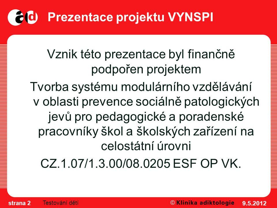 Prezentace projektu VYNSPI Vznik této prezentace byl finančně podpořen projektem Tvorba systému modulárního vzdělávání v oblasti prevence sociálně patologických jevů pro pedagogické a poradenské pracovníky škol a školských zařízení na celostátní úrovni CZ.1.07/1.3.00/08.0205 ESF OP VK.