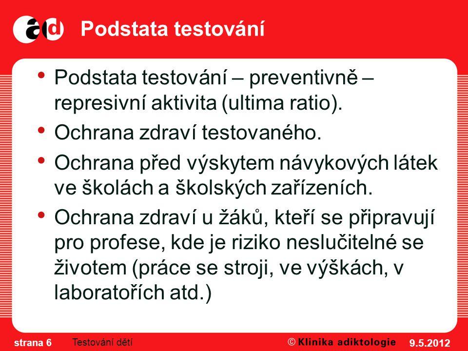 Podstata testování Podstata testování – preventivně – represivní aktivita (ultima ratio).