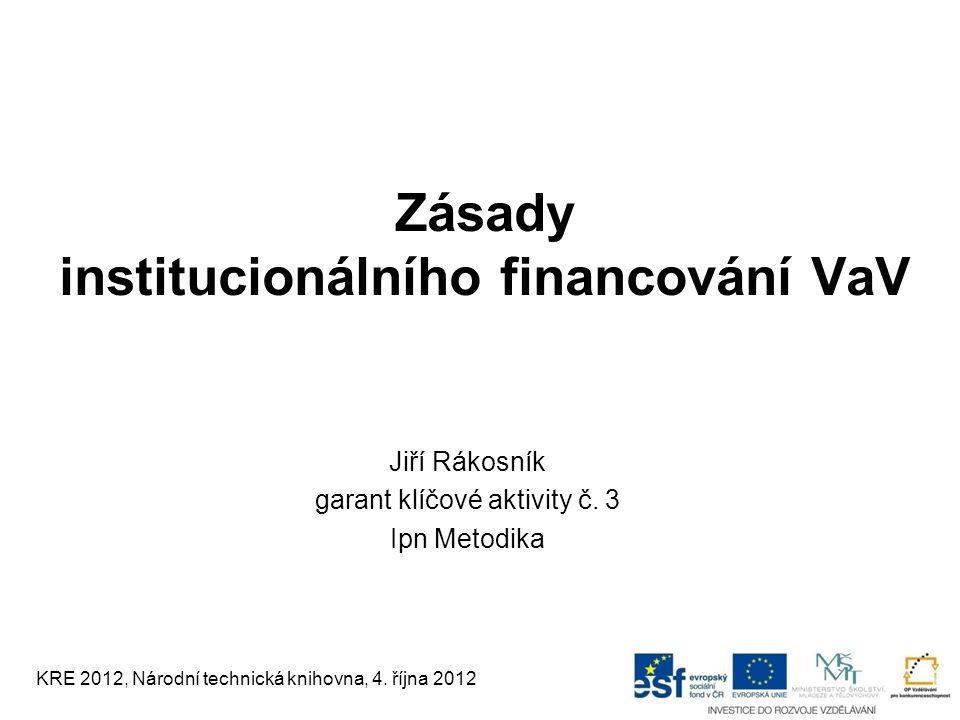 1/13 Zásady institucionálního financování VaV Jiří Rákosník garant klíčové aktivity č. 3 Ipn Metodika KRE 2012, Národní technická knihovna, 4. října 2
