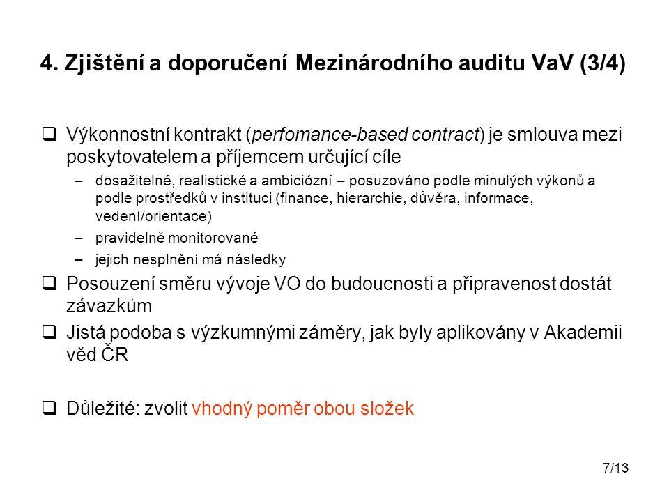 7/13 4. Zjištění a doporučení Mezinárodního auditu VaV (3/4)  Výkonnostní kontrakt (perfomance-based contract) je smlouva mezi poskytovatelem a příje