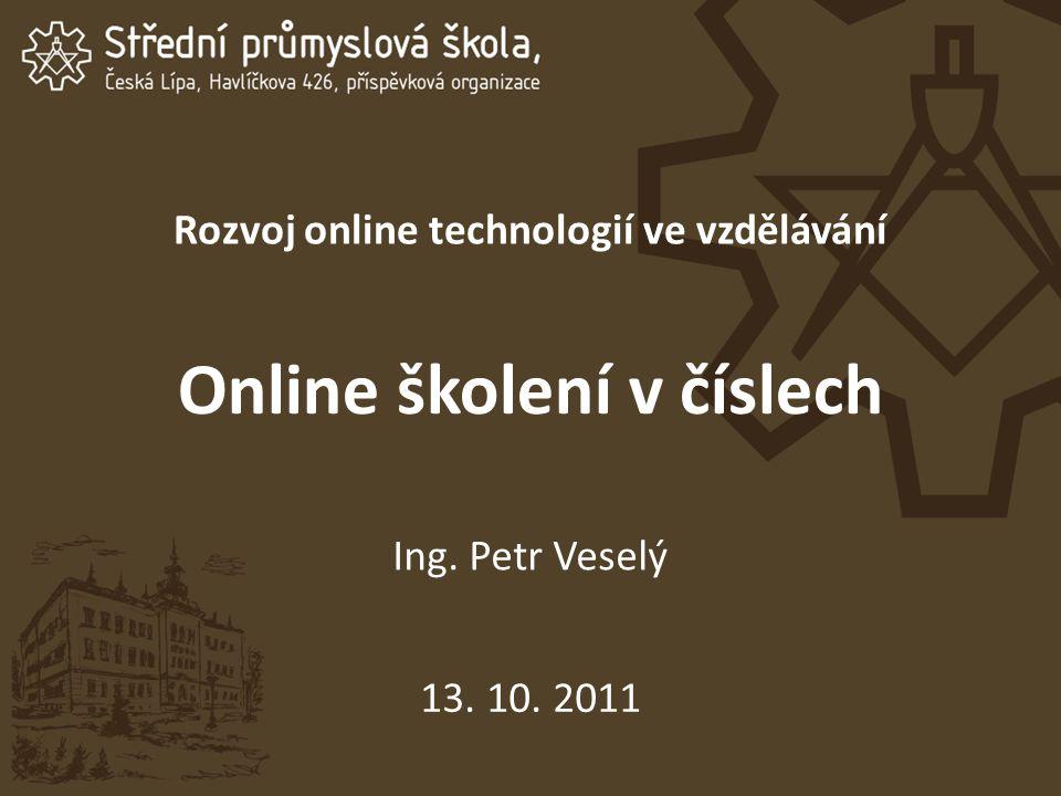 Rozvoj online technologií ve vzdělávání 13. 10. 2011 Online školení v číslech Ing. Petr Veselý