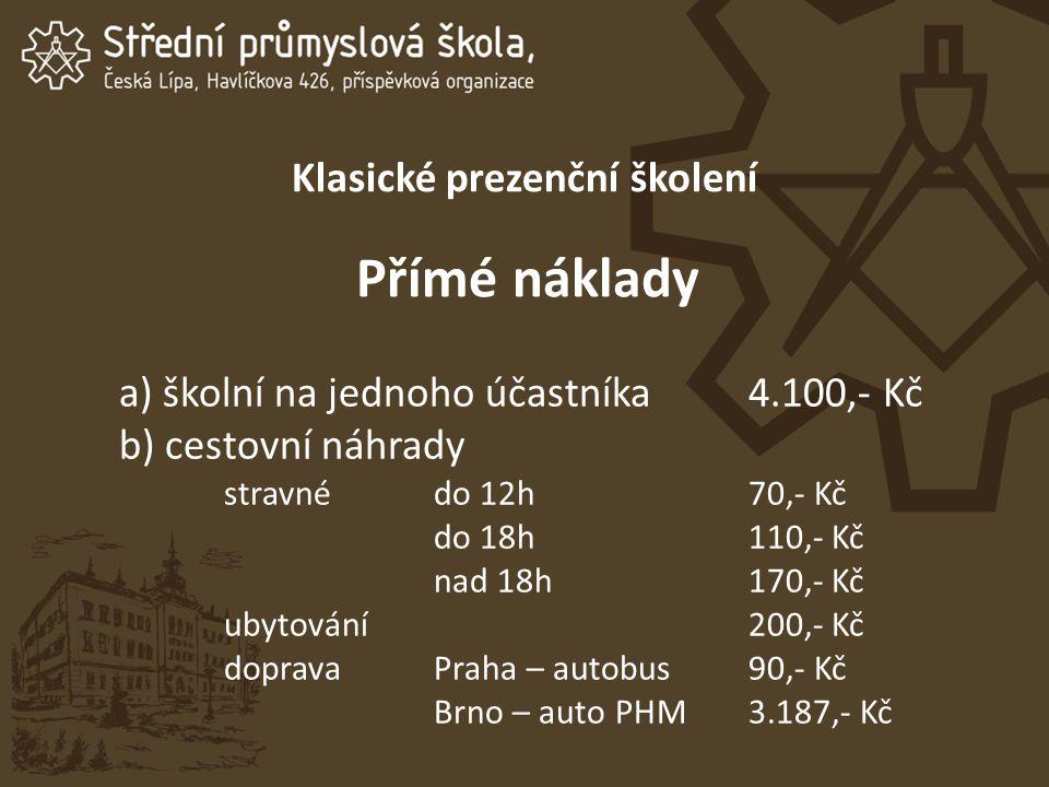 Klasické prezenční školení Přímé náklady a) školní na jednoho účastníka4.100,- Kč b) cestovní náhrady stravnédo 12h70,- Kč do 18h110,- Kč nad 18h170,- Kč ubytování200,- Kč dopravaPraha – autobus90,- Kč Brno – auto PHM3.187,- Kč