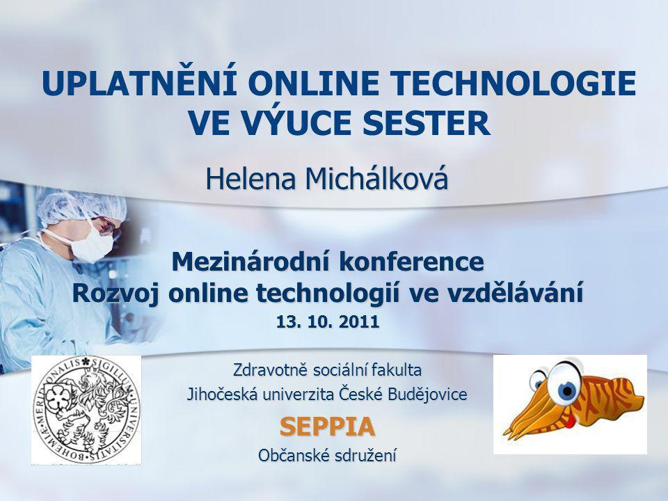 UPLATNĚNÍ ONLINE TECHNOLOGIE VE VÝUCE SESTER Helena Michálková Mezinárodní konference Rozvoj online technologií ve vzdělávání 13. 10. 2011 Zdravotně s