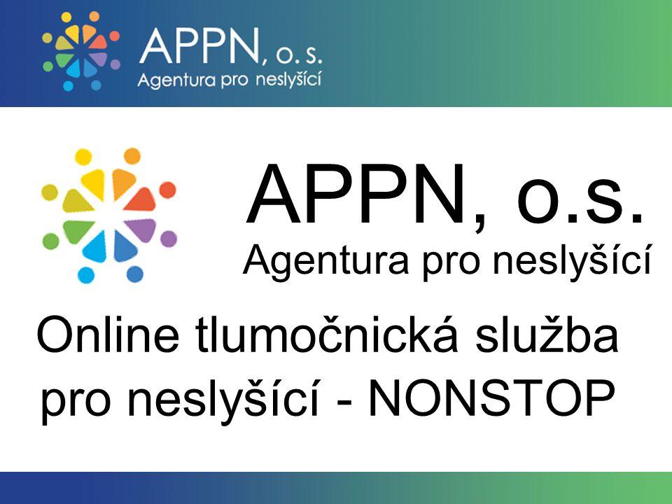 APPN, o.s. Agentura pro neslyšící Online tlumočnická služba pro neslyšící - NONSTOP