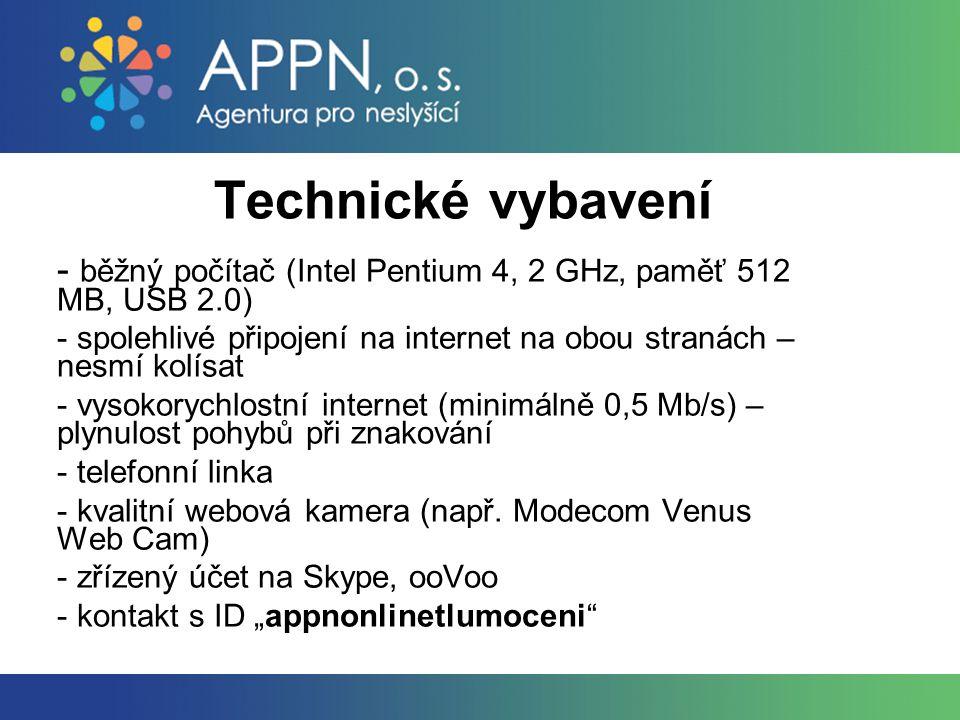 Technické vybavení - běžný počítač (Intel Pentium 4, 2 GHz, paměť 512 MB, USB 2.0) - spolehlivé připojení na internet na obou stranách – nesmí kolísat - vysokorychlostní internet (minimálně 0,5 Mb/s) – plynulost pohybů při znakování - telefonní linka - kvalitní webová kamera (např.