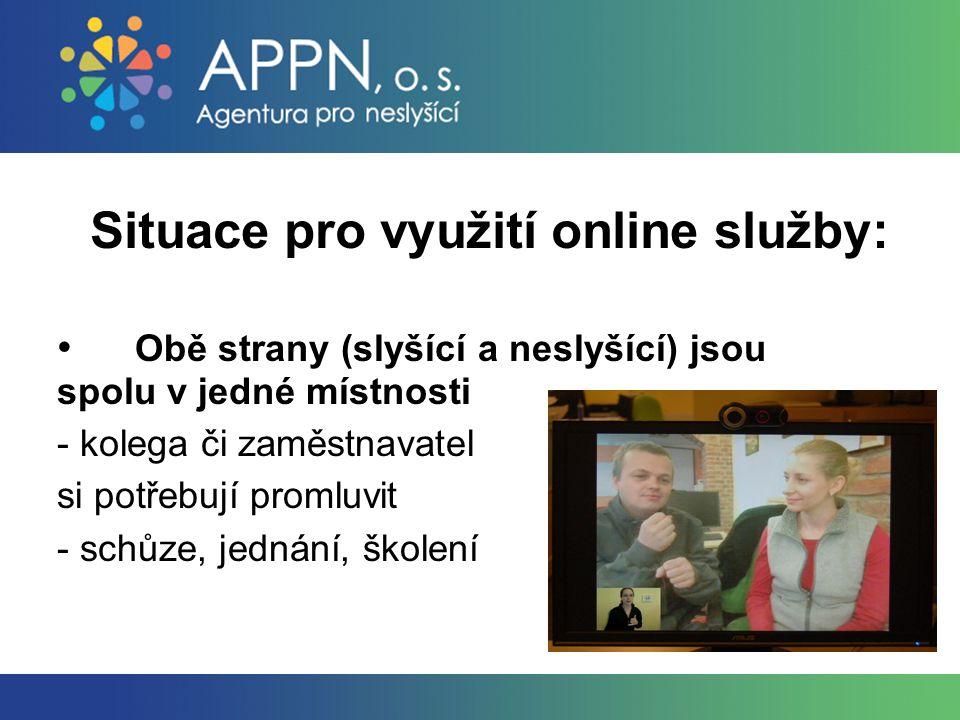 Situace pro využití online služby: Obě strany (slyšící a neslyšící) jsou spolu v jedné místnosti - kolega či zaměstnavatel si potřebují promluvit - schůze, jednání, školení