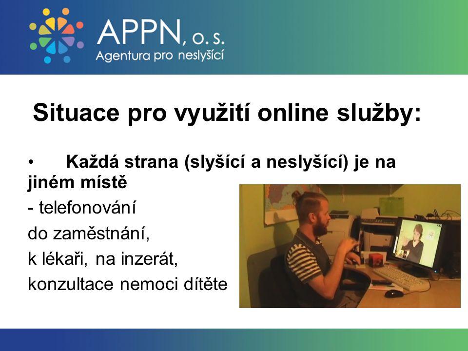 Každá strana (slyšící a neslyšící) je na jiném místě - telefonování do zaměstnání, k lékaři, na inzerát, konzultace nemoci dítěte Situace pro využití online služby: