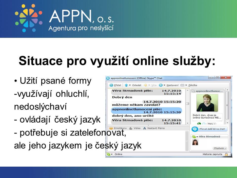 Užití psané formy -využívají ohluchlí, nedoslýchaví - ovládají český jazyk - potřebuje si zatelefonovat, ale jeho jazykem je český jazyk
