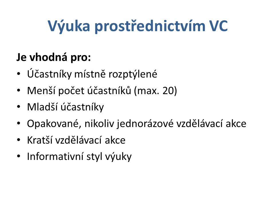 Výuka prostřednictvím VC Je vhodná pro: Účastníky místně rozptýlené Menší počet účastníků (max. 20) Mladší účastníky Opakované, nikoliv jednorázové vz