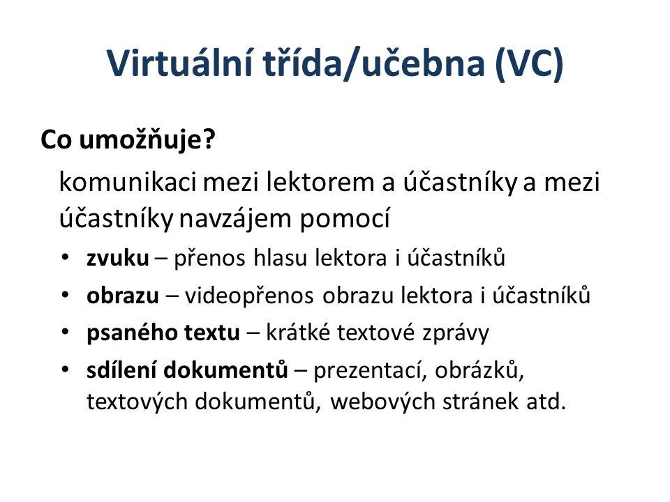 Virtuální třída/učebna (VC) Co umožňuje? komunikaci mezi lektorem a účastníky a mezi účastníky navzájem pomocí zvuku – přenos hlasu lektora i účastník