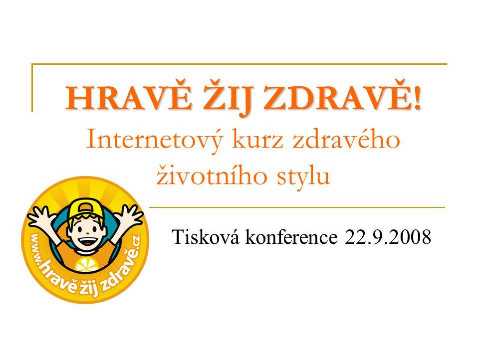 HRAVĚ ŽIJ ZDRAVĚ! HRAVĚ ŽIJ ZDRAVĚ! Internetový kurz zdravého životního stylu Tisková konference 22.9.2008