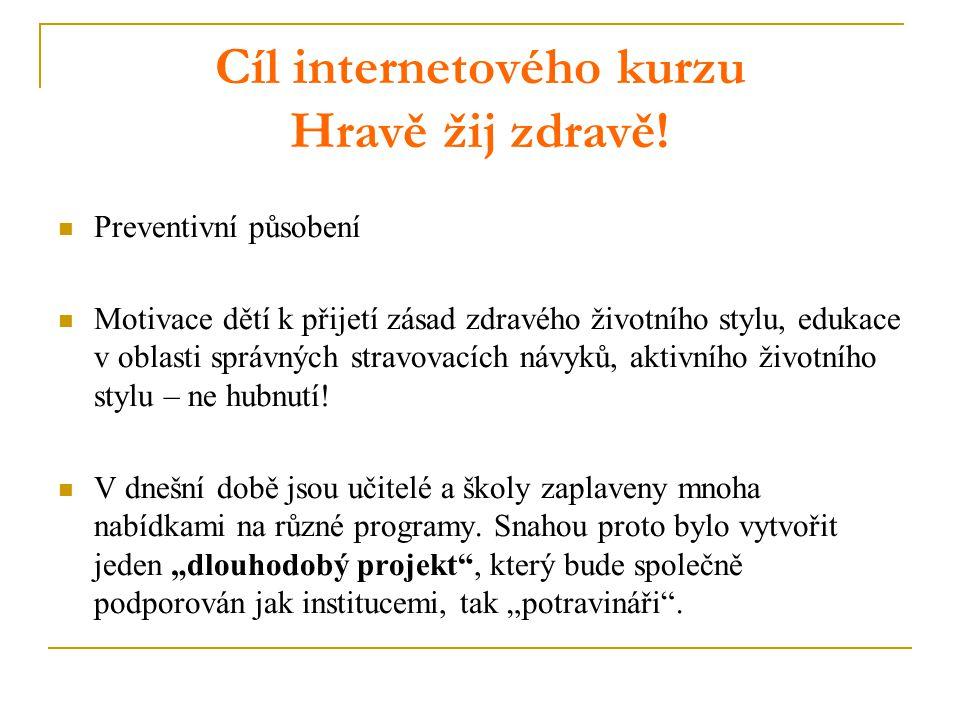 Cíl internetového kurzu Hravě žij zdravě! Preventivní působení Motivace dětí k přijetí zásad zdravého životního stylu, edukace v oblasti správných str