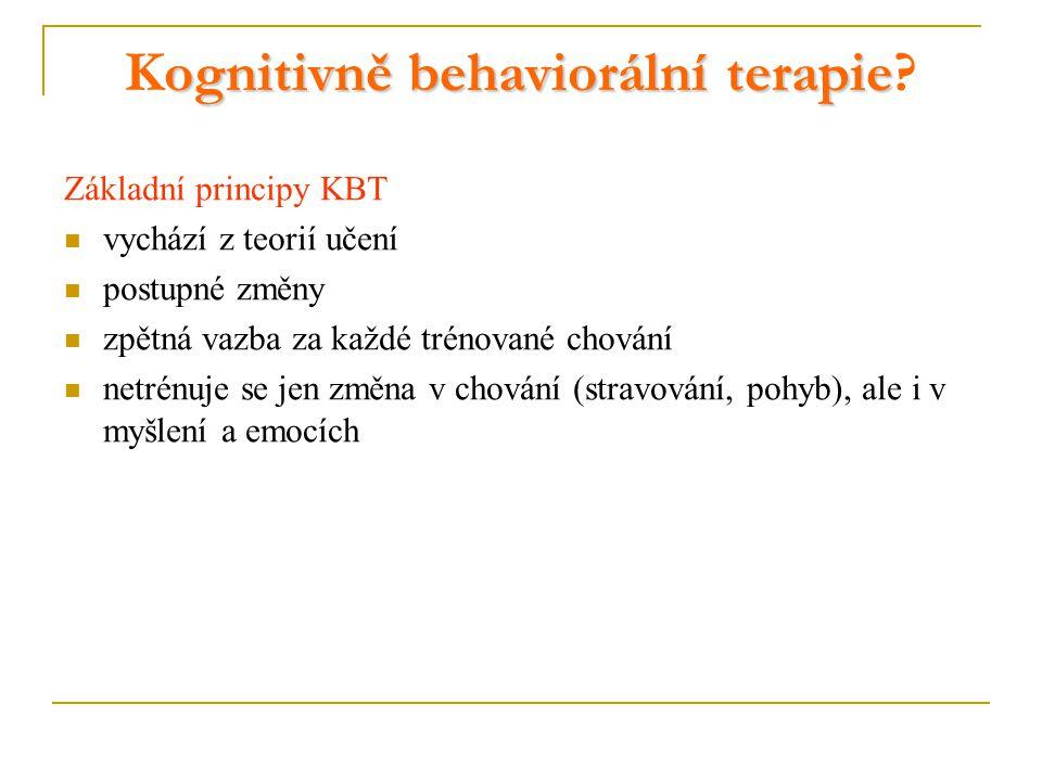 ognitivně behaviorální terapie Kognitivně behaviorální terapie? Základní principy KBT vychází z teorií učení postupné změny zpětná vazba za každé trén