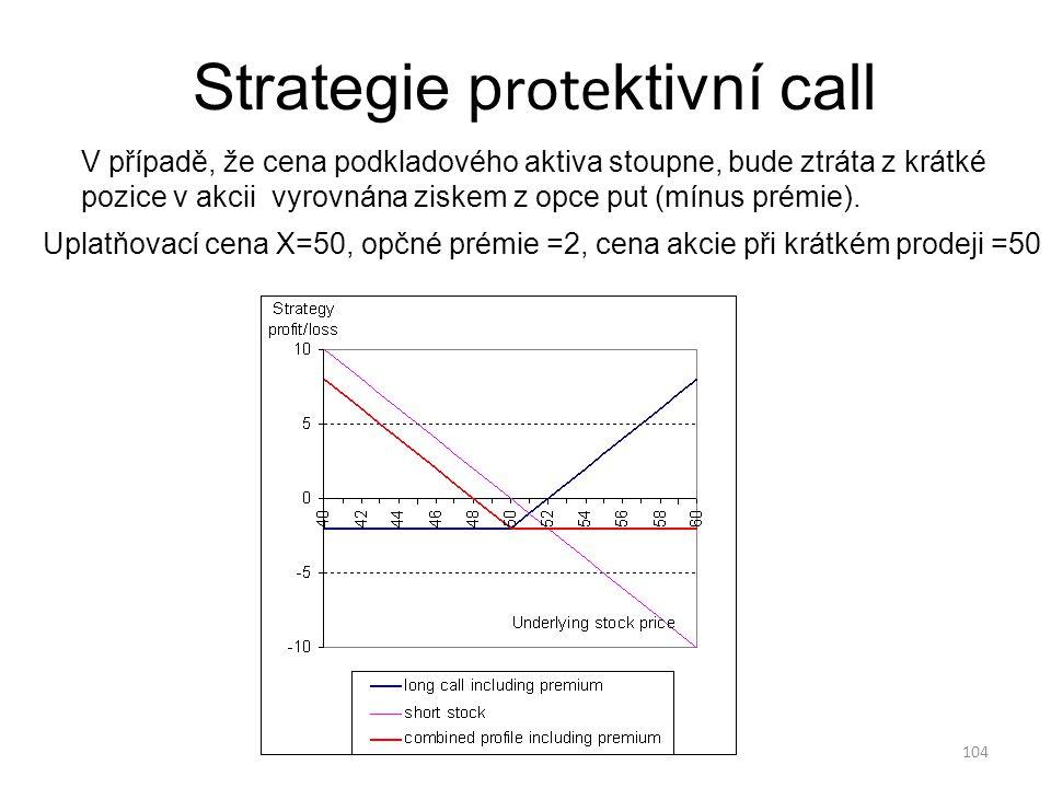 104 Strategie p rote ktivní call Uplatňovací cena X=50, opčné prémie =2, cena akcie při krátkém prodeji =50 V případě, že cena podkladového aktiva sto