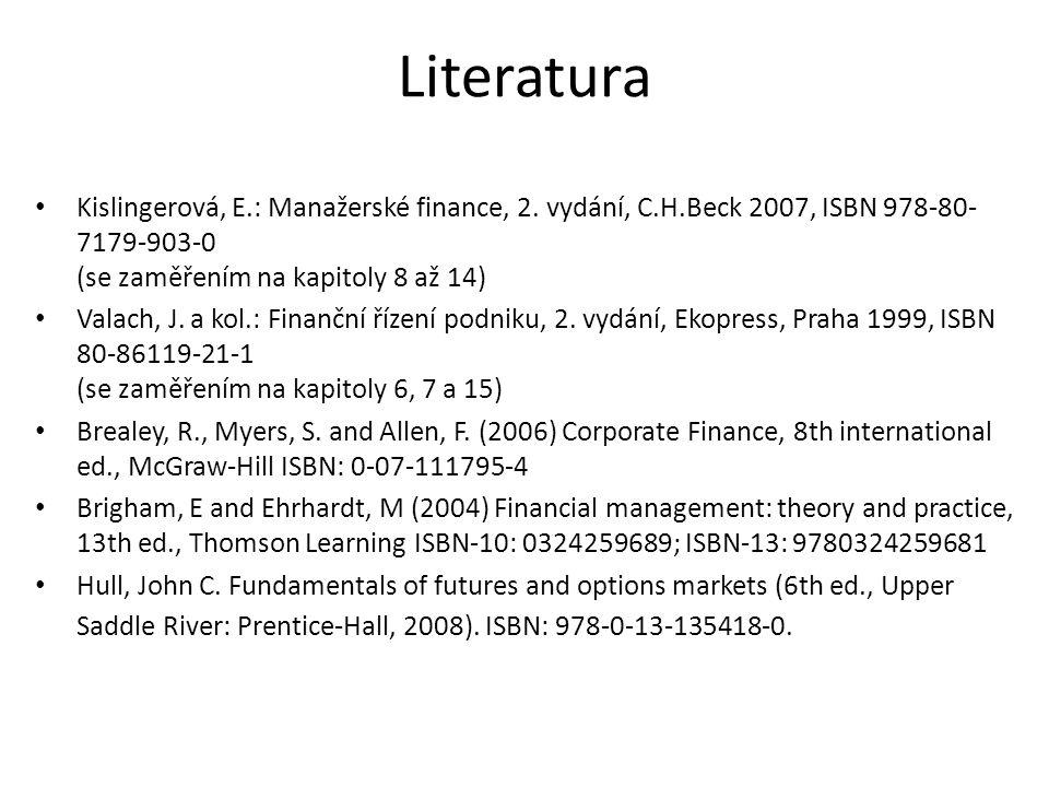 Literatura Kislingerová, E.: Manažerské finance, 2. vydání, C.H.Beck 2007, ISBN 978-80- 7179-903-0 (se zaměřením na kapitoly 8 až 14) Valach, J. a kol