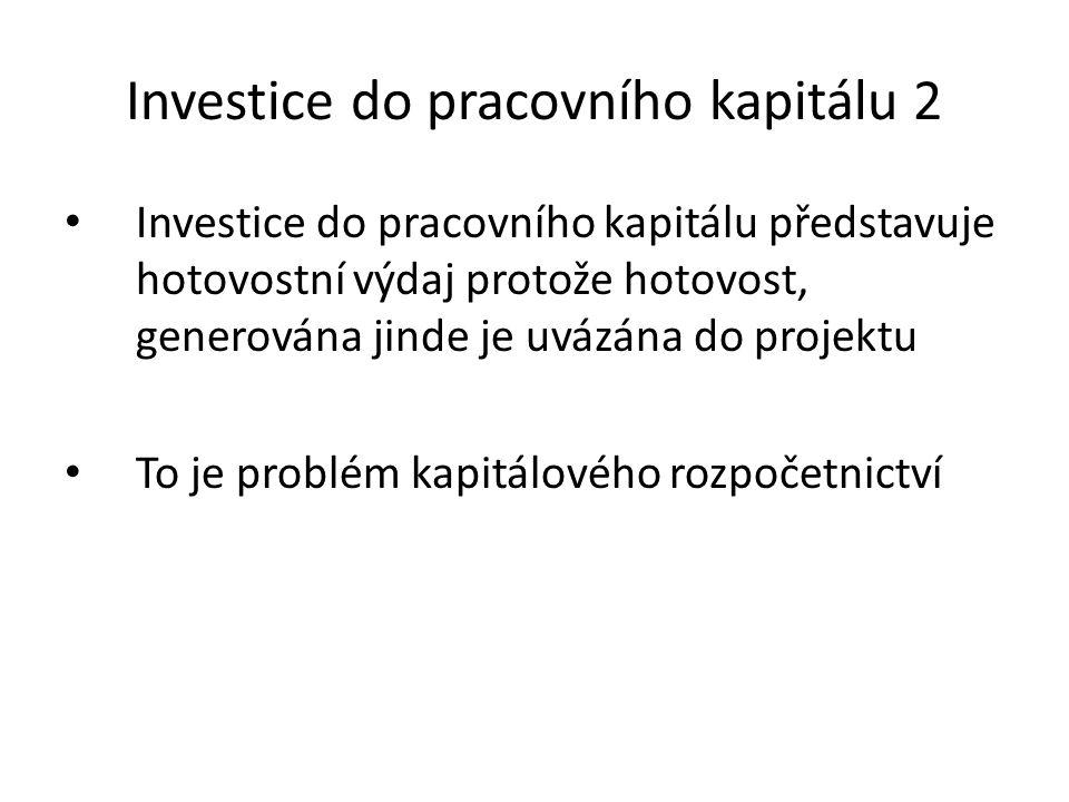 Investice do pracovního kapitálu 2 Investice do pracovního kapitálu představuje hotovostní výdaj protože hotovost, generována jinde je uvázána do proj